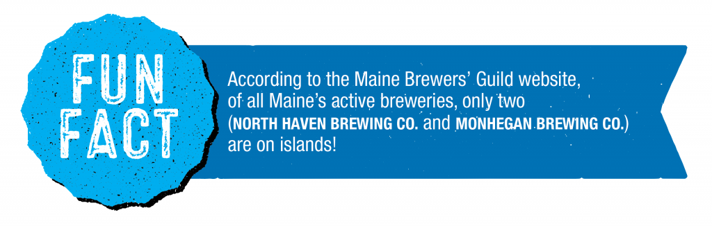 According to the Maine Brewers' Guild website, of all Maine's active breweries, only two (North Haven Brewing Co. and Monhegan Brewing Co.) are on islands!